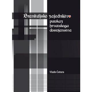 Braniteljsko zajedništvo - putokaz hrvatskoga dostojanstva